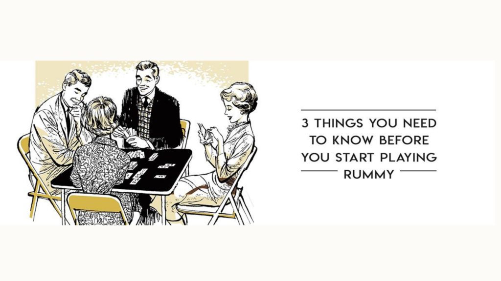 3 THINGS YOU NEED TO KNOW BEFORE YOU START PLAYING RUMMY